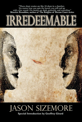 "Collection: Irredeemable by Jason Sizemore (Seventh Star Press) —  ""Featuring twenty one tales of dark SF and horror, many of which have  flavors of ..."
